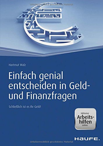 Haufe Fachbuch: Einfach genial entscheiden in Geld- und Finanzfragen - inkl. Arbeitshilfen online: Schließlich ist es Ihr Geld!