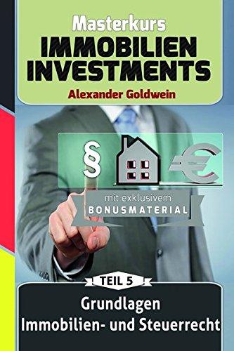 Grundlagen Immobilien- und Steuerrecht mit Bonuskapitel Mieterhöhungsstrategien: Machen Sie das Beste aus Ihrem Geld! (Masterkurs Immobilieninvestments)