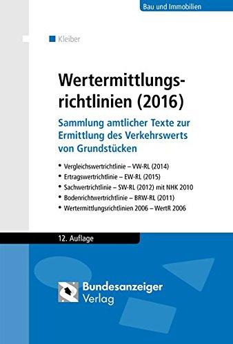 Wertermittlungsrichtlinien (2016): Sammlung amtlicher Texte zur Ermittlung des Verkehrswerts von Grundstücken. Vergleichswertrichtlinie (2014), … (2011), Wertermittlungsrichtlinien 2006