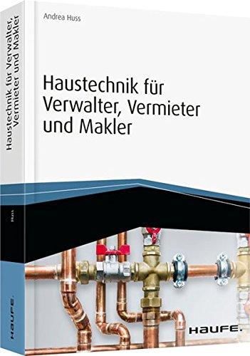 Haustechnik für Verwalter, Vermieter und Makler - inkl. Arbeitshilfen online (Haufe Fachbuch)