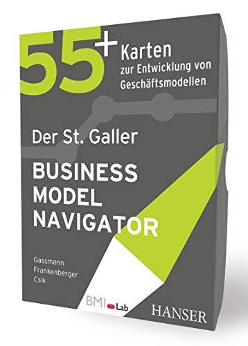 Der St. Galler Business Model Navigator: 55 Karten zur Entwicklung von Geschäftsmodellen
