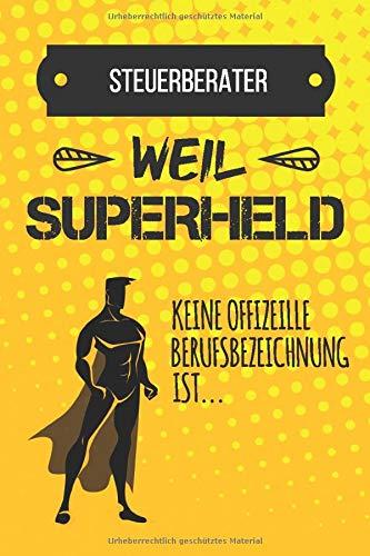 Steuerberater weil Superheld keine Berufsbezeichnung ist: Lustiges Notizbuch für jeden Steuerberater | Tagebuch & Lustiger Spruch | Notizbuch mit 120 Seiten (6x9 - ca. A5)