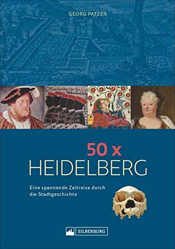 50 x Heidelberg. Eine spannende Zeitreise durch die Stadtgeschichte. Ereignisse, die für die Stadt prägend waren, unterhaltsam und kenntnisreich präsentiert.