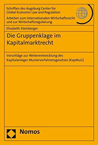 Die Gruppenklage im Kapitalmarktrecht: Vorschläge zur Weiterentwicklung des Kapitalanleger-Musterverfahrensgesetzes (KapMuG) (Schriften Des Augsburg ... Und Zur Wirtschaftsregulierung, Band 72)