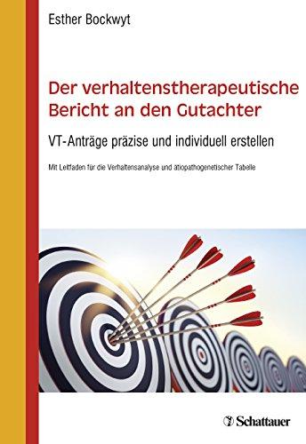 Der verhaltenstherapeutische Bericht an den Gutachter: VT-Anträge präzise und individuell erstellen - Mit Leitfaden für die Verhaltensanalyse und ... - Online: Beispiele nach neuem Leitfaden 2017