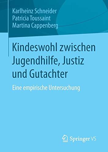 Kindeswohl Zwischen Jugendhilfe, Justiz und Gutachter: Eine Empirische Untersuchung (German Edition)